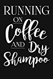 Running On Coffee And Dry Shampoo: Funny Coffee Lovers Gifts For Men And Women. Unique Novelty Coffee Sayings Themed Journal Notebook