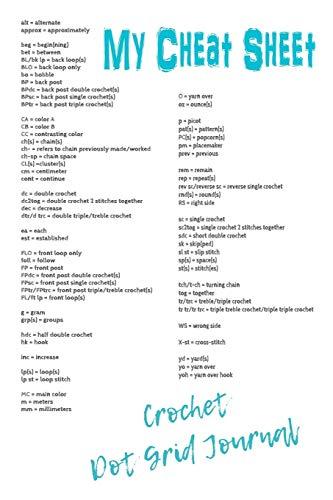 My Cheat Sheet Crochet Dot Grid Journal: Stitch Abbreviations Project Tracker Creative Charts Bullet Dot Grid Journal, Notebook and Sketchbook Diary