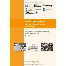 Bauwerksabdichtung - Planung, Qualitätssicherung und Sanierung: 52. Frankfurter Bausachverständigentag am 29. September 2017.