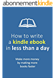 How to write a Kindle Ebook in Less Than a Day: Make more money by making more books faster (Passive Income Series 1) (English Edition)