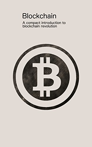 Bitcoin Blockchain A compact introduction to the blockchain of Bitcoin