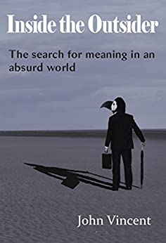 Inside the Outsider: The search for meaning in an absurd world by [Vincent, John]