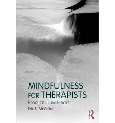 [(Mindfulness for Therapists: Practice for the Heart)] [ By (author) Eric E. McCollum ] [September, 2014]