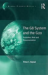 The G8 System and the G20: Evolution, Role and Documentation (Global Finance)