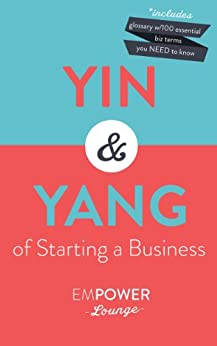 The Yin and Yang of Starting A Business: Essential Step-by-Guides (with Glossary) (English Edition) von [Gibbs, Misty, White, Tanya]