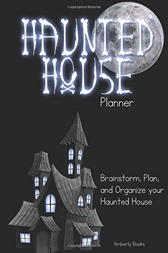 Haunted House Planner: Brainstorm, Plan, and Organize Your Haunted House (Effects Sounds Scary Halloween)