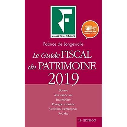 Le guide fiscal du patrimoine 2019: Bourse. Assurance-vie. Immobilier. Epargne salariale. Création d'entreprise