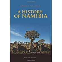 A History of Namibia: From the Beginning to 1990 by Marion Wallace (2011-04-07)