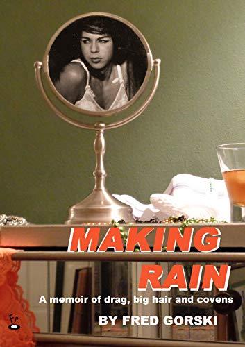 Making Rain: A memoir of drag, big hair and covens (English Edition)