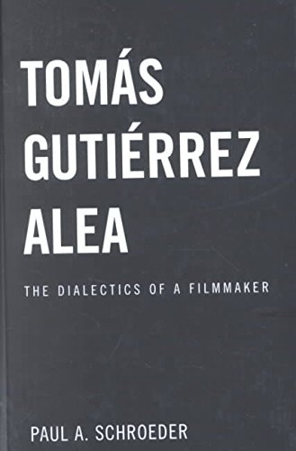 [Tomas Gutierrez Alea: The Dialectics of a Filmmaker] (By: Paul Schroeder) [published: October, 2002]