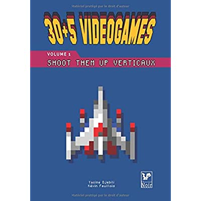 30 + 5 Videogames Volume 1: Shoot Them Up Verticaux
