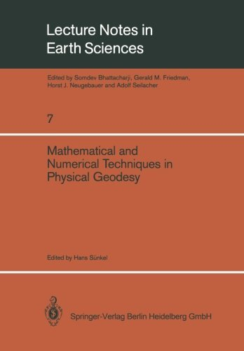 Mathematical and Numerical Techniques in Physical Geodesy: Lectures delivered at the Fourth International Summer School in the Mountains on ... (Lecture Notes in Earth Sciences) (Volume 7) (1986-01-11)