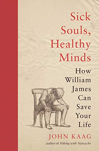 Sick Souls, Healthy Minds: How William James Can Save Your Life (English Edition)