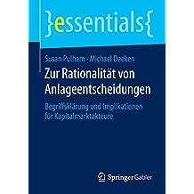 Zur Rationalität von Anlageentscheidungen: Begriffsklärung und Implikationen für Kapitalmarktakteure (essentials)