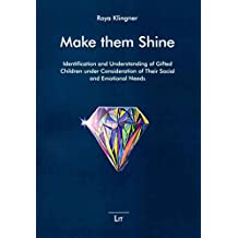 [(Make Them Shine : Identification and Understanding of Gifted Children Under Consideration of Their Social and Emotional Needs)] [By (author) Roya Klingner ] published on (July, 2015)