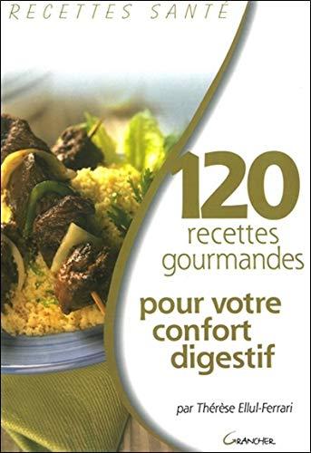 120 recettes gourmandes pour votre confort digestif par Thérèse Ellul-Ferrari