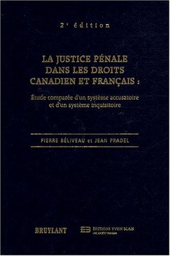 La justice pénale dans les droits canadien et français : Etude comparée d'un système accusatoire et d'un système inquisitoire par Pierre Béliveau