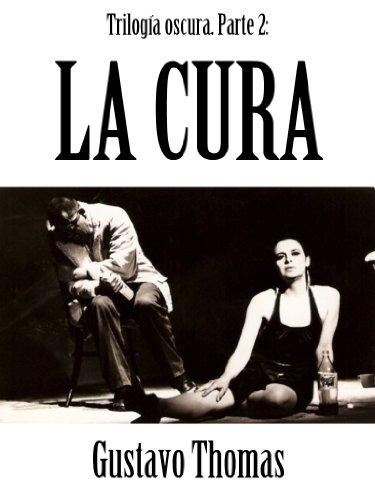 Trilogía Oscura 2: La Cura (Teatro de Gustavo Thomas) (Spanish Edition)