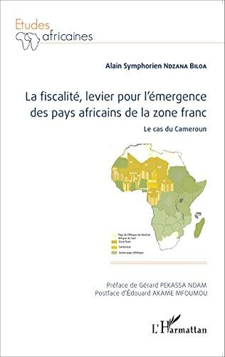 La fiscalité, levier pour l'émergence des pays africains de la zone franc: Le cas du Cameroun (Études africaines) (French Edition)