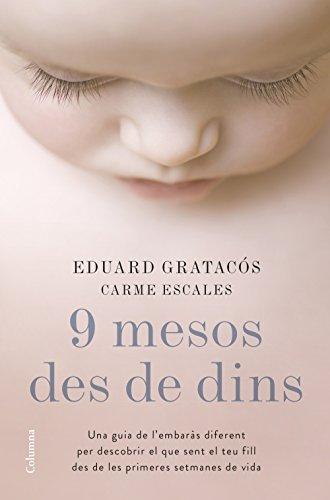 9 mesos des de dins: Una guia de l'embaràs diferent per descobrir el que sent el teu fill des de les primeres setmanes de vida (Catalan Edition) por Eduard Gratacós Solsona