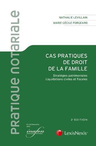 Cas pratiques de droit de la famille: Stratégies patrimoniales - Liquidations civiles et fiscales.
