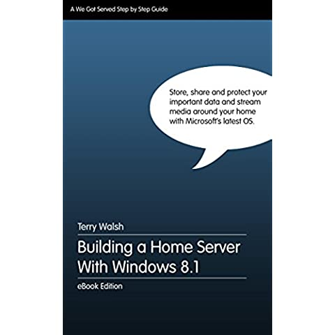 Building a Home Server With Windows 8.1 (English Edition)