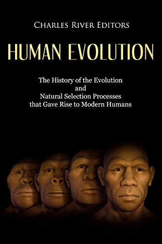 Human Evolution: The History of the Evolution and Natural Selection Processes that Gave Rise to Modern Humans (English Edition) por Charles River Editors