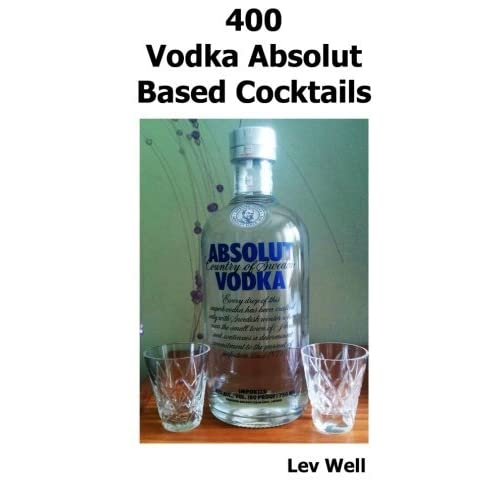 400 Vodka Absolut Based Cocktails by Lev Well (2015-08-05)