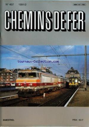 CHEMINS DE FER [No 407] du 01/02/1991 - EDITORIAL - LES PETITS RUISSEAUX FONT LES GRANDES RIVIERES PAR BERNARD PORCHER - NOTES DE LECTURE PAR BERNARD PORCHER - RATP - LA SIGNALISATION DE LA LIGNE DE SCEAUX PAR GASTON JACOBS - RATP - R.E.R. LIGNE B - LE NOUVEAU PONT-RAILS DE CROIX DE BERNY PAR GASTON JACOBS - SUISSE - LES CHEMINS DE FER RHETIQUES 1889-1989 (2EME PARTIE) - QUELQUES CONSIDERATION ET REFLEXIONS TECHNIQUES AU SUJET DES DIFFERENTS SYSTEMES DE TRACTION DES DEBUTS DES RHB P
