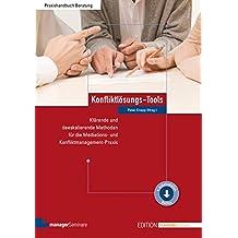 Konfliktlösungs-Tools: Klärende und deeskalierende Methoden für die Mediations- und Konfliktmanagement-Praxis (Edition Training aktuell)