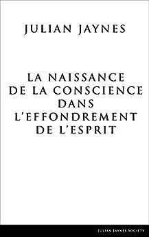 La Naissance de la Conscience dans L'Effondrement de L'Esprit (French Edition) by [Jaynes, Julian]