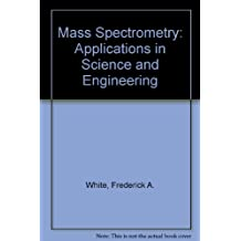 Mass Spectrometry: Applications in Science and Engineering