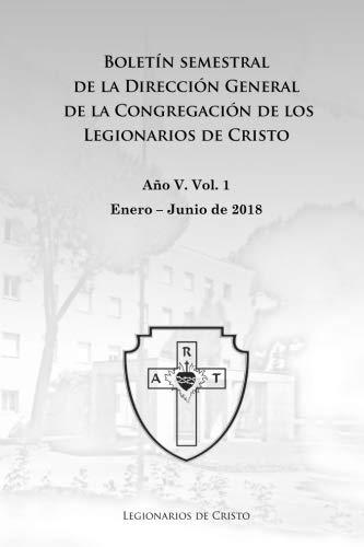 Boletín semestral de la Dirección General de la Congregación de los Legionarios de Cristo: Enero - Junio 2018 (Boletín institucional)