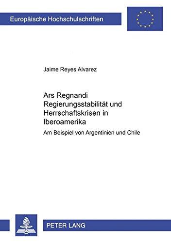 3700-serie (3700: «Ars Regnandi» – Regierungsstabilität und Herrschaftskrisen in Iberoamerika: Am Beispiel von Argentinien und Chile (Europäische ... / Series 2: Law / Série 2: Droit))