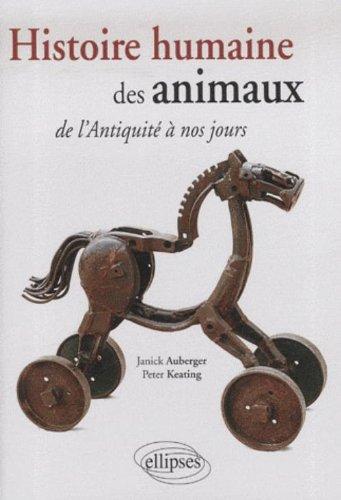 Histoire humaine des animaux de l'Antiquité à nos jours