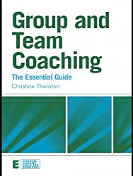 Group and Team Coaching: The Essential Guide