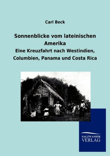 Sonnenblicke vom lateinischen Amerika: Eine Kreuzfahrt nach Westindien, Columbien, Panama und Costa Rica