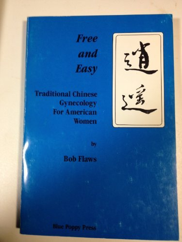 Free and Easy: Traditional Chinese Gynecology for American Women by Bob Flaws (1986-10-30)