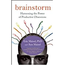 [(Brainstorm: Harnessing the Power of Productive Obsessions)] [Author: Eric Maisel] published on (June, 2010)