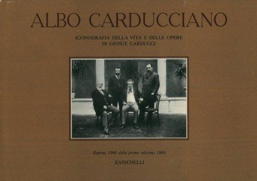 Albo carducciano. Iconografia della vita e delle opere di Giosue Carducci.