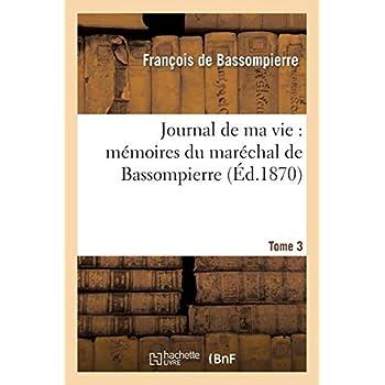 Journal de ma vie : mémoires du maréchal de Bassompierre : 1ère édition. T3