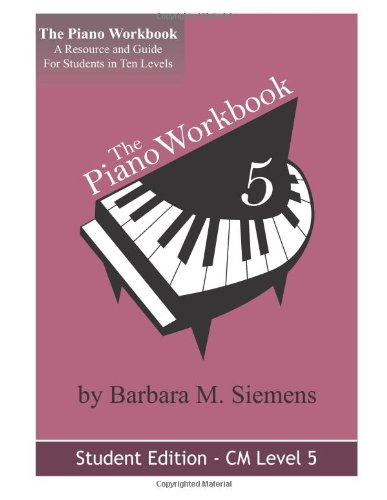 The Piano Workbook-Level 5CM: A Resource and Guide for Students in Ten Levels (The Piano Workbook Series)