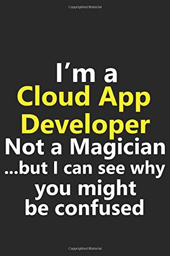I'm a Cloud App Developer Not A Magician But I Can See Why You Might Be Confused: Funny Job Career Stylish Sketchbook Journal for Drawing, Sketching, ... & Painting Art Book 6x9 Inches 120 Pages Gift