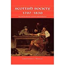 [(Scottish Society, 1707-1830: Beyond Jacobitism, Towards Industrialisation )] [Author: Christopher A. Whatley] [Apr-2011]