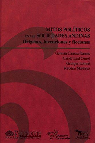 Mitos políticos en las sociedades andinas: Orígenes, invenciones, ficciones (Travaux de l'IFÉA)