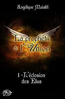 L'éclosion des Elus (La prophétie de l'Union) (French Edition) by [Malakh, Angélique]