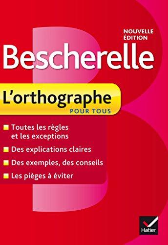 Bescherelle L'orthographe pour tous : Ouvrage de référence sur l'orthographe française (Tous publics)