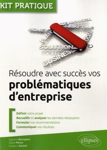 Résoudre avec Succès vos Problématiques d'Entreprise de Laurent Bourgeon (26 mai 2015) Broché