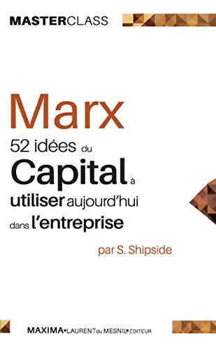 Karl Marx: 52 idées du Capital à réétudier aujourd'hui (MASTER CLASS t. 12) par Steven Shipside