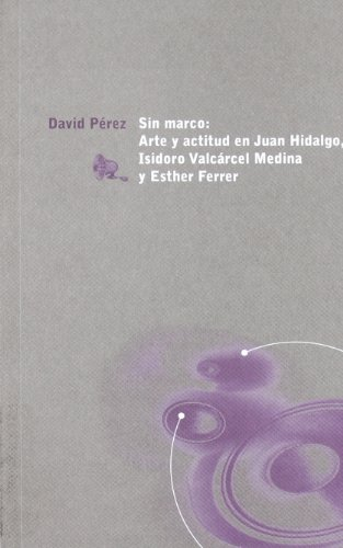Sin marco arte y actitud en Juan Hidalgo, isidoro valcarcel Medina y esther ferre